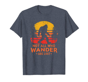 Not All Who Wander Are Lost Bigfoot T-Shirt