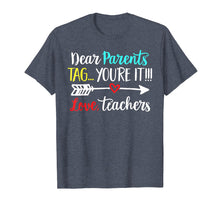 Load image into Gallery viewer, Dear Parents Tag You're It Love Teacher Funny T-Shirt Gift