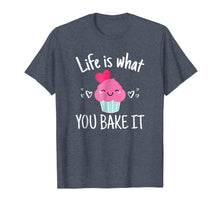 Load image into Gallery viewer, Baking Gift for Women Girls Life is What You Bake It TShirt
