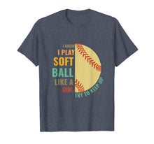 Load image into Gallery viewer, I Know I Play Like A Girl Try To Keep Up Softball T-Shirt