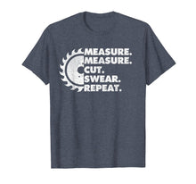 Load image into Gallery viewer, Measure Measure Cut Swear Repeat - Funny Woodworker T-Shirt