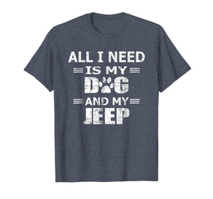 All I Need Is My Dog And My Jeep Novelty Tshirt Men Women