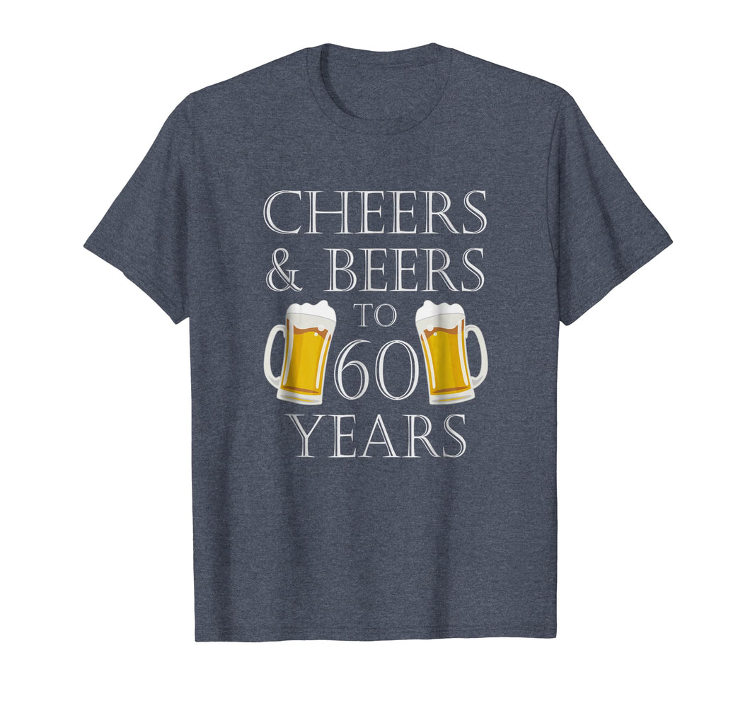 Cheers and Beers to 60 Years T-Shirt - 60th Birthday Gift
