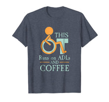 Load image into Gallery viewer, Occupational Therapy T Shirt This OT Runs On ADLs And Coffee