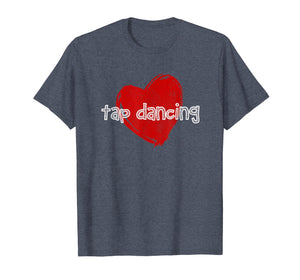 Love Tap Dancing T-Shirt Funny Cute Gift for Dancers