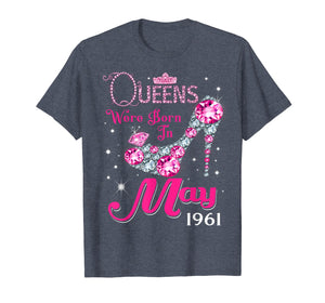 Queens are born in May 1961 T Shirt 58th Birthday Shirt