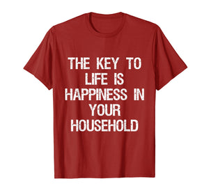 The Key to Life is Happiness in Your Household T-Shirt