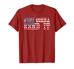Just Gonna Send It T Shirt 4th of July American Flag Gift