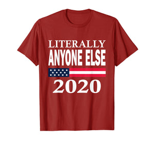 Literally Anyone Else 2020 Election Tshirt Anti Trump Shirt