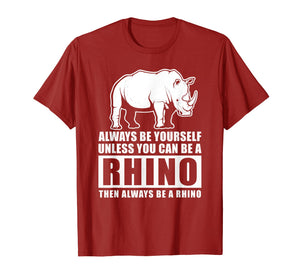 Always Be Yourself Unless You Can Be A Rhino T Shirt
