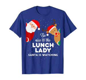 Be Nice To The Lunch Lady Santa Is Watching T Shirt Xmas T-Shirt