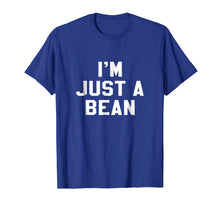 Load image into Gallery viewer, I'm Just A Bean Sarcastic Novelty Gift Funny T Shirt