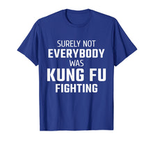 Load image into Gallery viewer, Surely Not Everybody Was Kung Fu Fighting T-Shirt