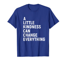 Load image into Gallery viewer, A Little Kindness Can Change Everything Kind T-shirt
