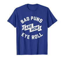 Load image into Gallery viewer, Bad Puns are how eye roll Funny Quotes gift shirt