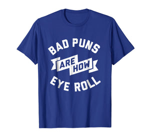Bad Puns are how eye roll Funny Quotes gift shirt