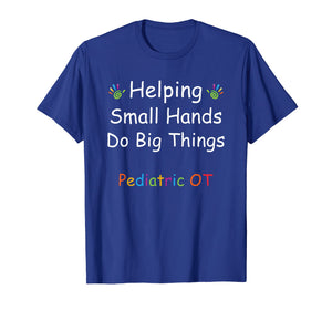 Helping Small Hands Do Big Things Shirt Pediatric OT Saying