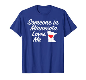 Someone in Minnesota Loves Me T-Shirt | Cute Gift MN