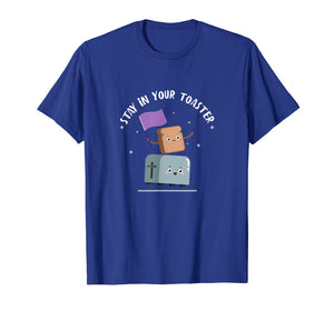 Stay in your Toaster Color Guard Funny T-Shirt