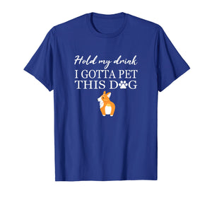 Hold My Drink I Gotta Pet This Dog Funny Dog Lover Shirt