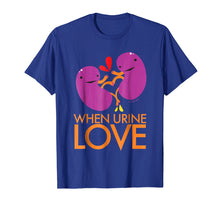 Load image into Gallery viewer, Kidney Shirt - When Urine Love T-shirt - Kidney Humor