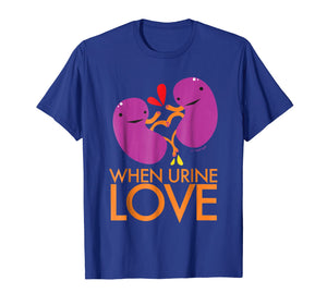 Kidney Shirt - When Urine Love T-shirt - Kidney Humor