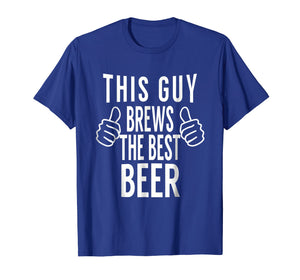 This Guy Brews The Best Beer - Home Brew Tshirt Gift