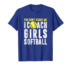 You Don't Scare Me I Coach Girls Softball T-Shirt Funny Gift