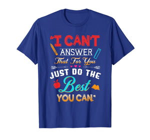 I Can't Answer That For You Just Do The Best You Can TShirt