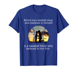 Behind Every Baseball Player Is A Mom That Believes T-Shirt