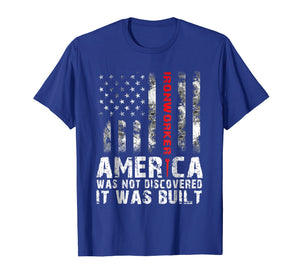 America Was Not Discovered It Was Built - Ironworker T-Shirt