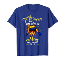 Load image into Gallery viewer, A queen was born in May happy birthday to me t shirt