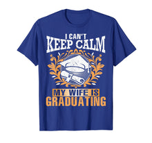 Load image into Gallery viewer, I Can't Keep Calm My Wife Is Graduating Happy Senior Shirt