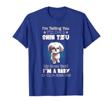 Load image into Gallery viewer, I'm Telling You I'm Not A Shih Tzu My Mom Said I'm A Baby