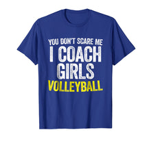 Load image into Gallery viewer, You Don't Scare Me I Coach Girls Volleyball T-Shirt