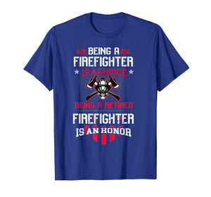 Being A Retired Firefighter Is An Honor Shirt