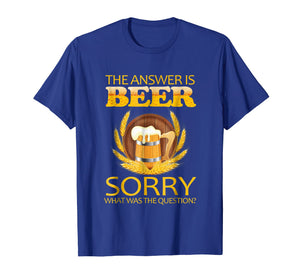 the answer is beer sorry what was the question ,beer t shirt