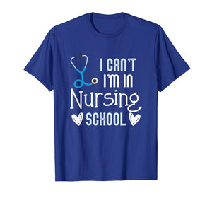 Can't I'm In Nursing School Funny RN Student Gift T-Shirt