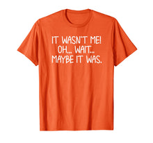 Load image into Gallery viewer, Funny, It Wasn't Me T-shirt. Sarcastic Joke Tee