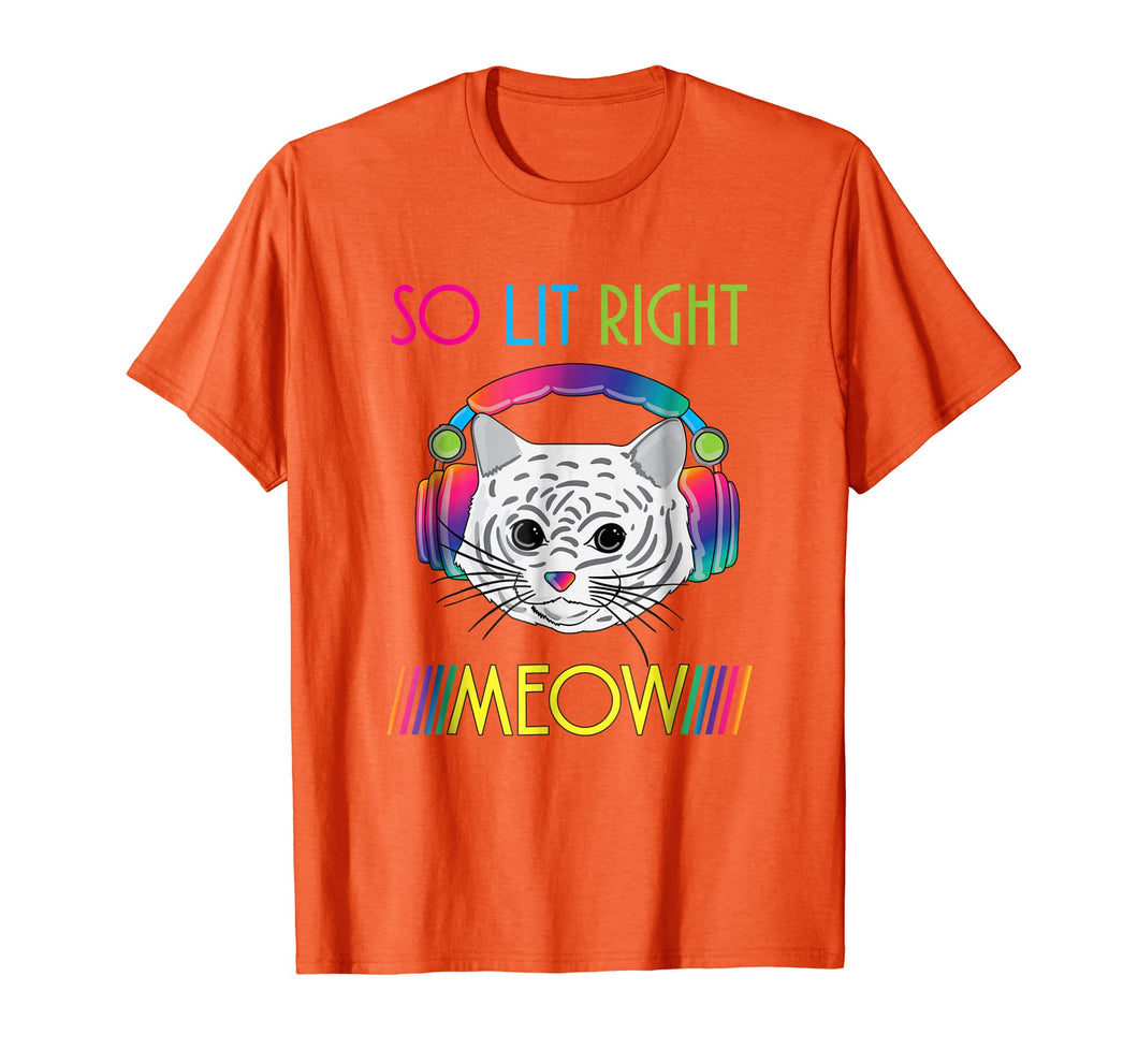 So Lit Right Meow Shirt Funny Cat EDM Music Festival Shirt