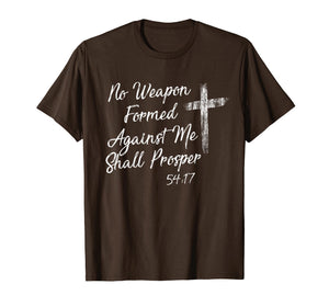 No Weapon Formed Against Me Shall Prosper T shirt