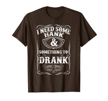 Load image into Gallery viewer, Need Some Hank & A Drank Country Music T Shirt for Rednecks