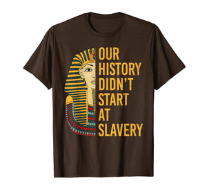 Our History Didnt Start at Slavery Black History Month Shirt