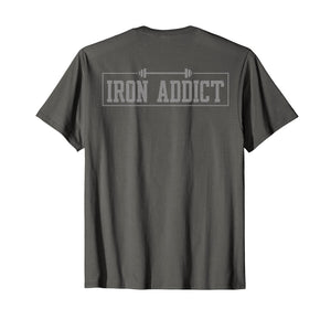 Iron Addict Gym Fitness Lifting Bodybuilder Workout T-shirt