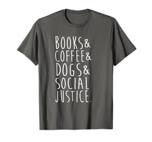 Load image into Gallery viewer, Books Coffee Dogs Social Justice T Shirt