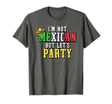 Load image into Gallery viewer, I'm Not Mexican But Let's Party T Shirt For Cinco De Mayo