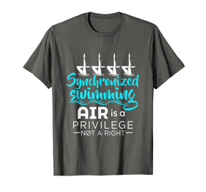 Air Is A Privilege Not A Right - Synchronized Swimming Shirt