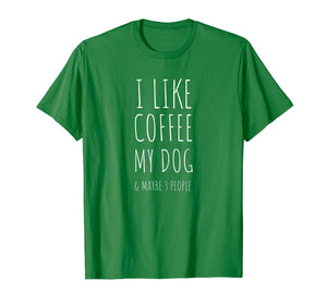 Dog Mom & Dad I Like Coffee My Dog & Maybe 3 People T-shirt
