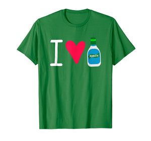 Funny I Love Ranch Salad Dressing Foodie Saucey T-Shirt