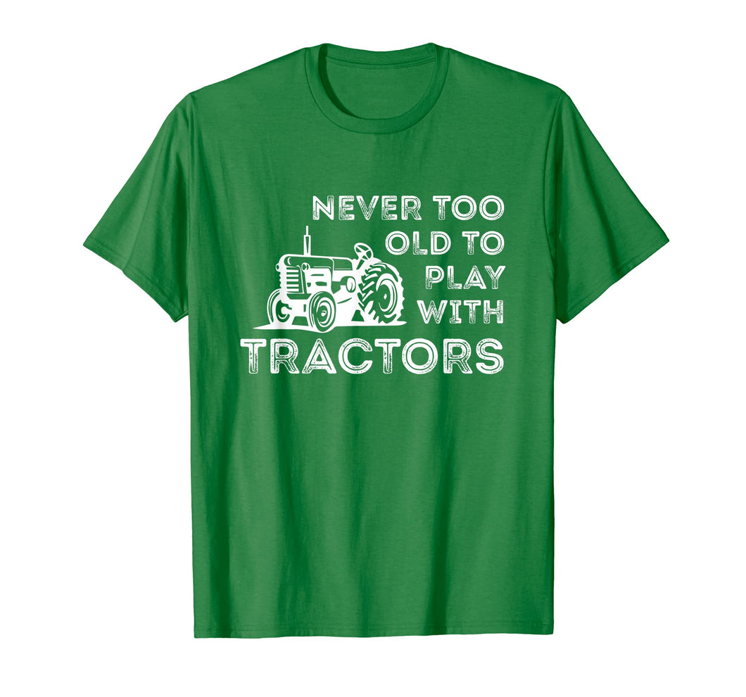 Never Too Old to Play with Tractor Farm Life T-Shirt